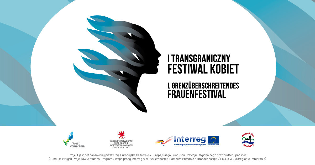 I Transgraniczny Festiwal Kobiet – projekt promujący działania kobiet funkcjonujących w obszarze Szczecin – pogranicze – Berlin.